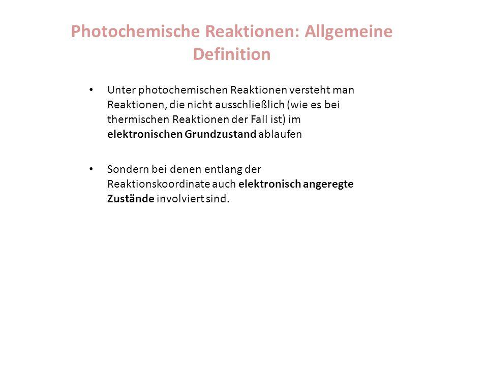 Photochemische Reaktionen: Allgemeine Definition Unter photochemischen Reaktionen versteht man Reaktionen, die nicht ausschließlich (wie es bei thermi