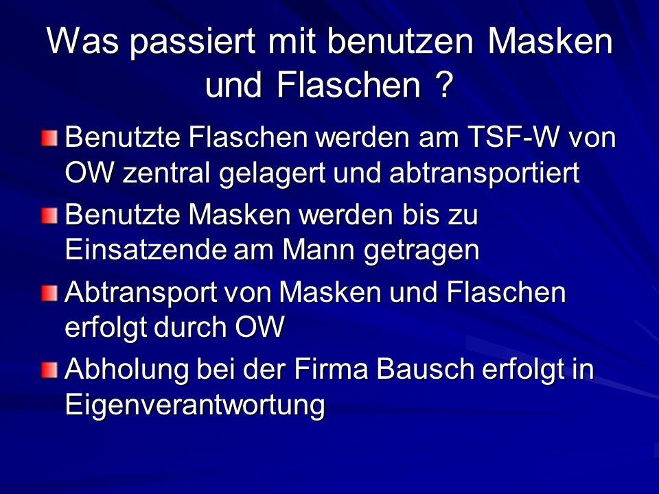 Was passiert mit benutzen Masken und Flaschen ? Benutzte Flaschen werden am TSF-W von OW zentral gelagert und abtransportiert Benutzte Masken werden b