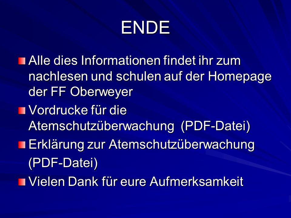 ENDE Alle dies Informationen findet ihr zum nachlesen und schulen auf der Homepage der FF Oberweyer Vordrucke für die Atemschutzüberwachung (PDF-Datei
