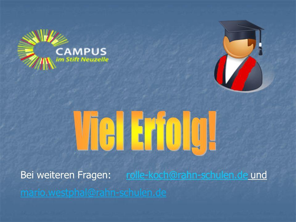 Bei weiteren Fragen: rolle-koch@rahn-schulen.de undrolle-koch@rahn-schulen.de mario.westphal@rahn-schulen.de