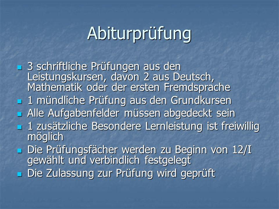 Abiturprüfung 3 schriftliche Prüfungen aus den Leistungskursen, davon 2 aus Deutsch, Mathematik oder der ersten Fremdsprache 3 schriftliche Prüfungen