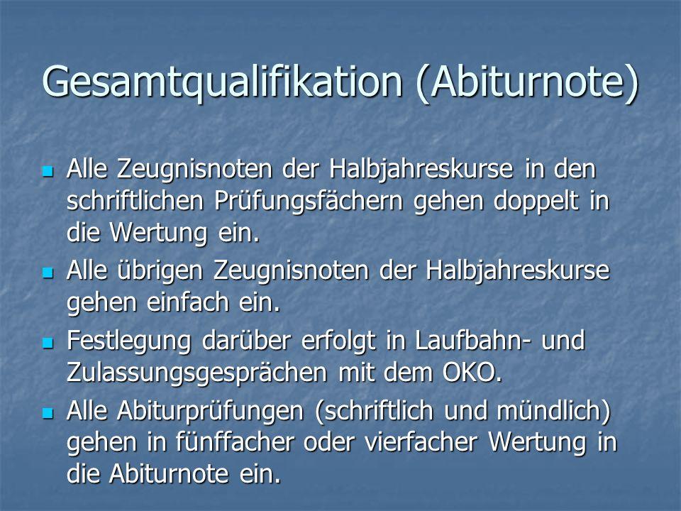 Gesamtqualifikation (Abiturnote) Alle Zeugnisnoten der Halbjahreskurse in den schriftlichen Prüfungsfächern gehen doppelt in die Wertung ein. Alle Zeu