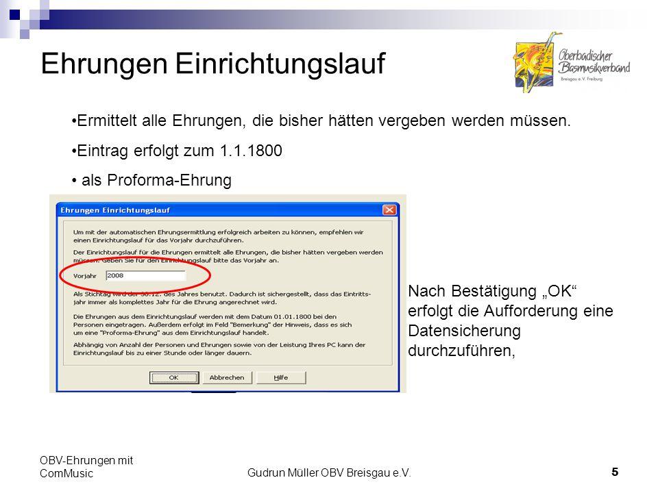 Gudrun Müller OBV Breisgau e.V.16 OBV-Ehrungen mit ComMusic Ehrungsanträge bearbeiten Eintragen von weiteren Personendaten möglich, diese Angaben werden in den Ehrungsantrag übernommen Informationen für die Person, welche die Ehrung durchführt