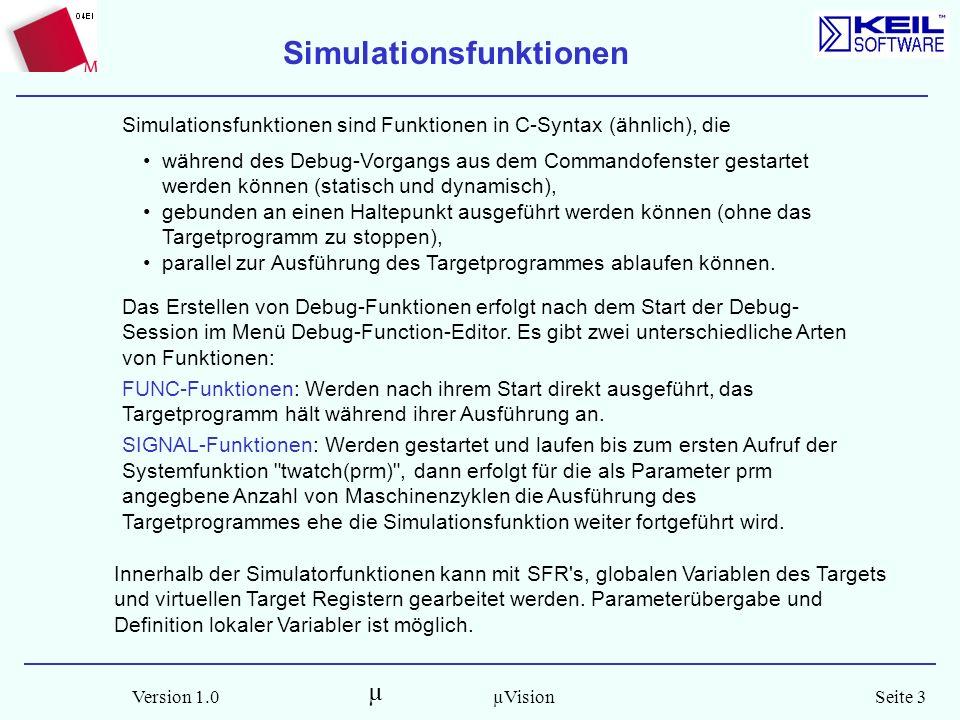 µ Version 1.0Seite 3µVision Das Erstellen von Debug-Funktionen erfolgt nach dem Start der Debug- Session im Menü Debug-Function-Editor. Es gibt zwei u