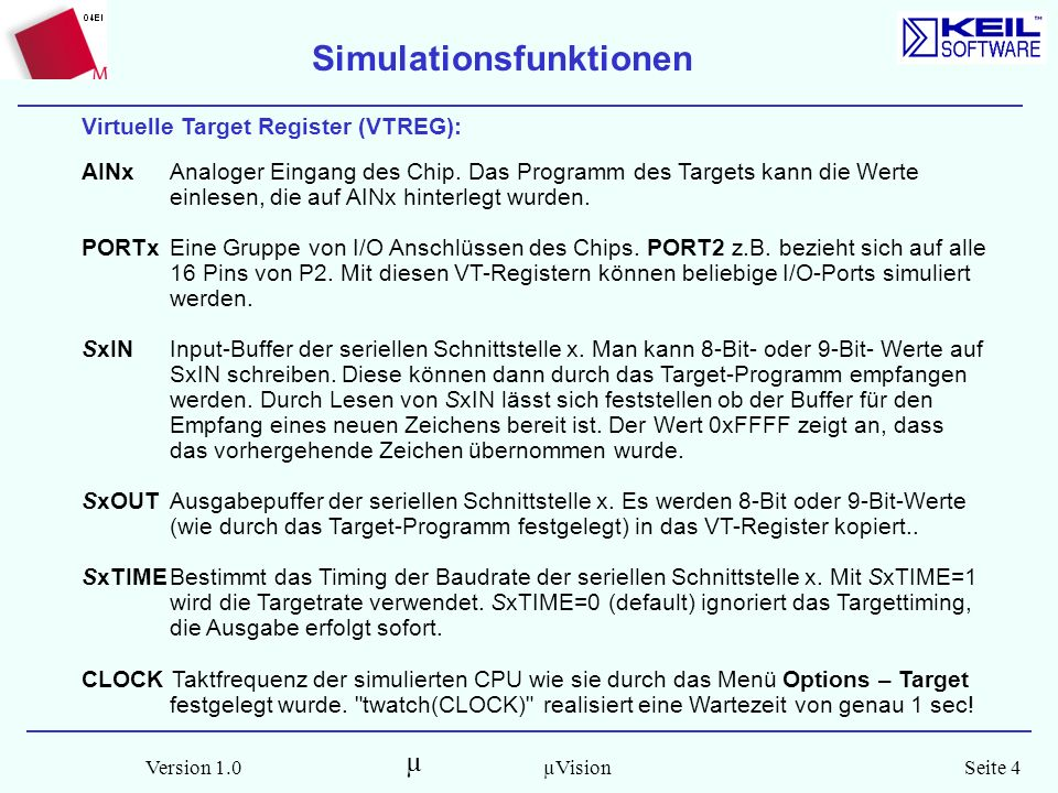 µ Version 1.0Seite 4µVision Simulationsfunktionen Virtuelle Target Register (VTREG): AINxAnaloger Eingang des Chip.