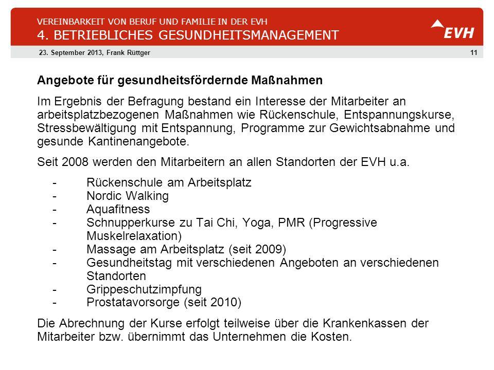 1123. September 2013, Frank Rüttger VEREINBARKEIT VON BERUF UND FAMILIE IN DER EVH 4. BETRIEBLICHES GESUNDHEITSMANAGEMENT Angebote für gesundheitsförd