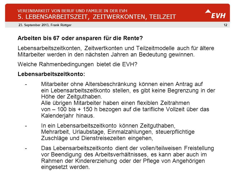 1223. September 2013, Frank Rüttger VEREINBARKEIT VON BERUF UND FAMILIE IN DER EVH 5. LEBENSARBEITSZEIT, ZEITWERKONTEN, TEILZEIT Arbeiten bis 67 oder