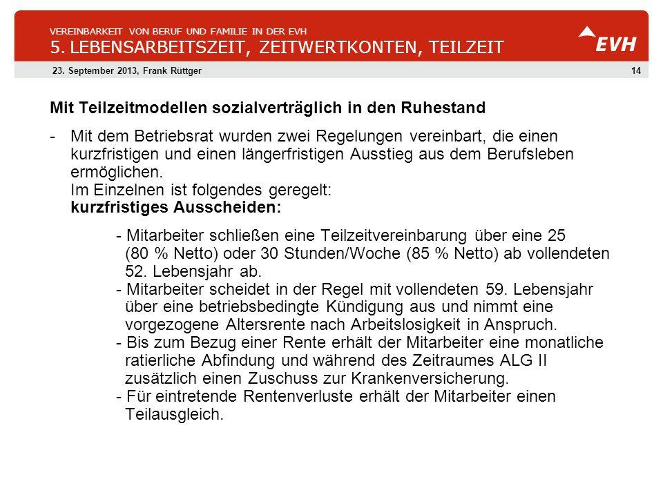 1423. September 2013, Frank Rüttger VEREINBARKEIT VON BERUF UND FAMILIE IN DER EVH 5. LEBENSARBEITSZEIT, ZEITWERTKONTEN, TEILZEIT Mit Teilzeitmodellen