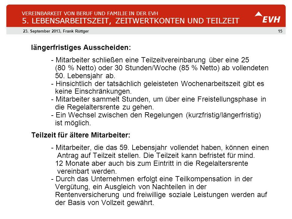 1523. September 2013, Frank Rüttger VEREINBARKEIT VON BERUF UND FAMILIE IN DER EVH 5. LEBENSARBEITSZEIT, ZEITWERTKONTEN UND TEILZEIT längerfristiges A