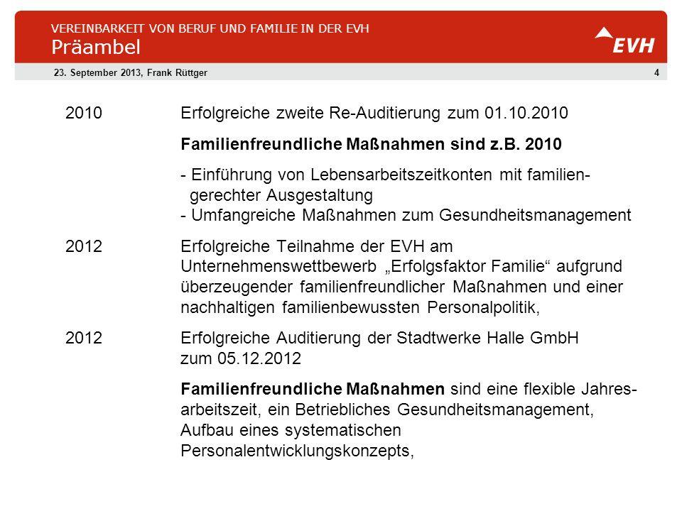 423. September 2013, Frank Rüttger VEREINBARKEIT VON BERUF UND FAMILIE IN DER EVH Präambel 2010Erfolgreiche zweite Re-Auditierung zum 01.10.2010 Famil