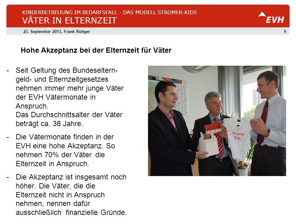 923. September 2013, Frank Rüttger KINDERBETREUUNG IM BEDARFSFALL - DAS MODELL STROMER-KIDS VÄTER IN ELTERNZEIT - Seit Geltung des Bundeseltern- geld-