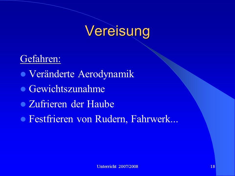 Unterricht 2007/200818 Vereisung Gefahren: Veränderte Aerodynamik Gewichtszunahme Zufrieren der Haube Festfrieren von Rudern, Fahrwerk...