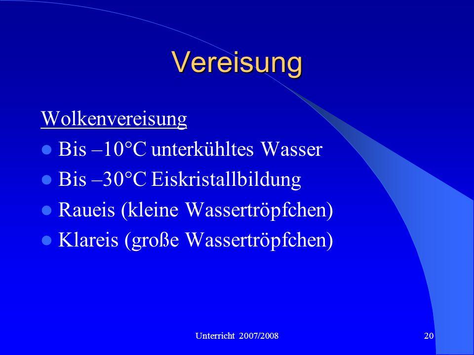 Unterricht 2007/200820 Vereisung Wolkenvereisung Bis –10°C unterkühltes Wasser Bis –30°C Eiskristallbildung Raueis (kleine Wassertröpfchen) Klareis (g