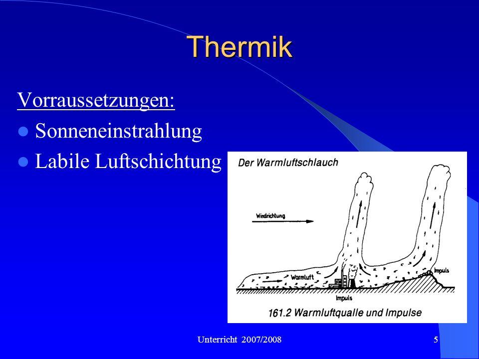 Unterricht 2007/20085 Thermik Vorraussetzungen: Sonneneinstrahlung Labile Luftschichtung
