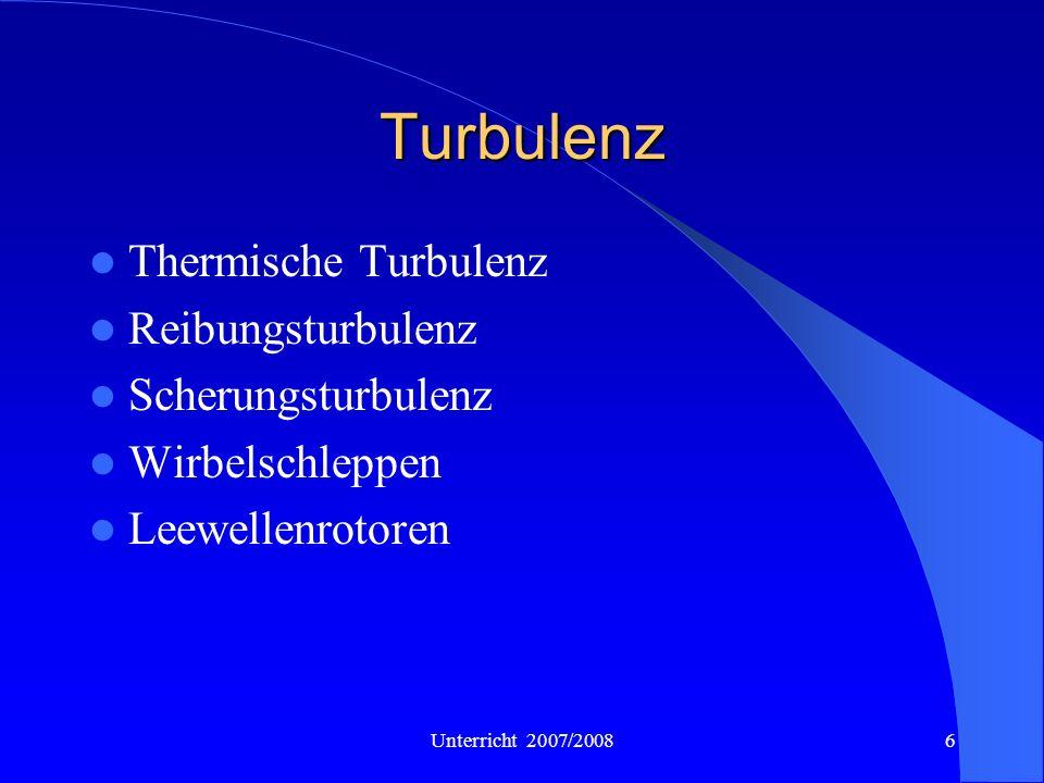 Unterricht 2007/20086 Turbulenz Thermische Turbulenz Reibungsturbulenz Scherungsturbulenz Wirbelschleppen Leewellenrotoren