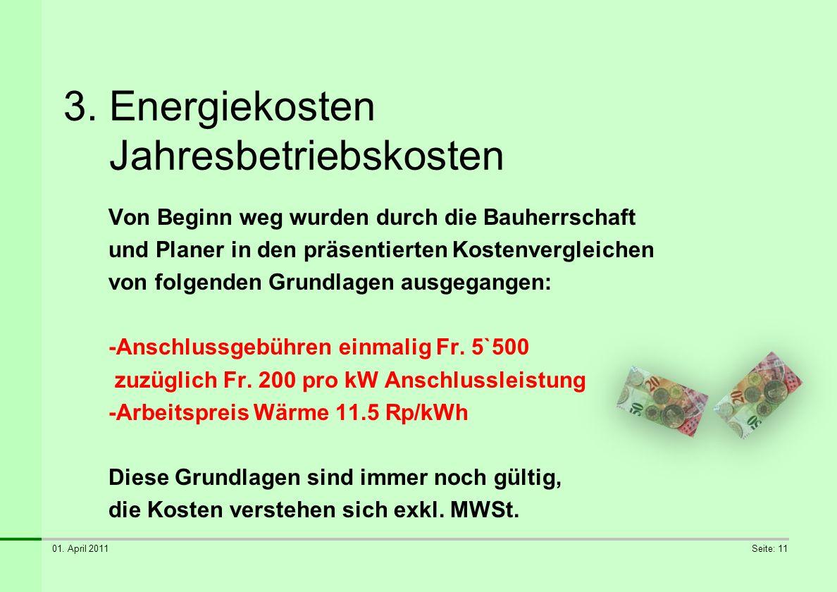01. April 2011Seite: 11 3. Energiekosten Jahresbetriebskosten Von Beginn weg wurden durch die Bauherrschaft und Planer in den präsentierten Kostenverg