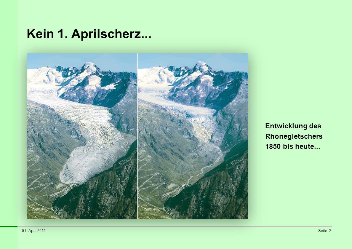 01. April 2011Seite: 2 Kein 1. Aprilscherz... Entwicklung des Rhonegletschers 1850 bis heute...