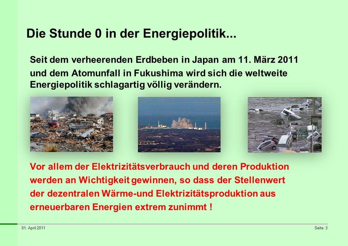 01. April 2011Seite: 3 Die Stunde 0 in der Energiepolitik... Seit dem verheerenden Erdbeben in Japan am 11. März 2011 und dem Atomunfall in Fukushima
