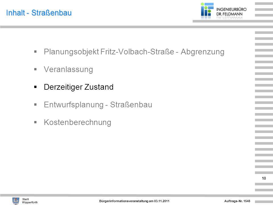 Auftrags-Nr. 1548 Stadt Wipperfürth Bürgerinformationsveranstaltung am 03.11.2011 10 Inhalt - Straßenbau Planungsobjekt Fritz-Volbach-Straße - Abgrenz