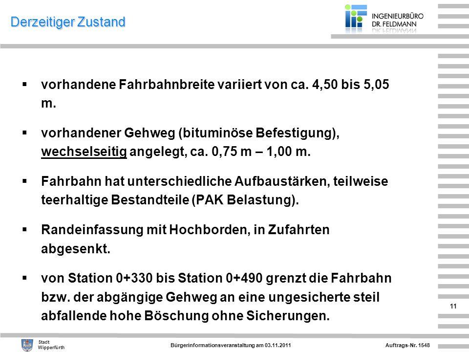 Auftrags-Nr. 1548 Stadt Wipperfürth Bürgerinformationsveranstaltung am 03.11.2011 11 Derzeitiger Zustand vorhandene Fahrbahnbreite variiert von ca. 4,