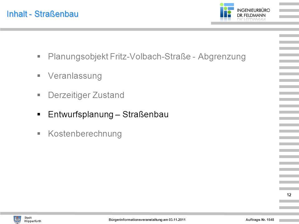 Auftrags-Nr. 1548 Stadt Wipperfürth Bürgerinformationsveranstaltung am 03.11.2011 12 Inhalt - Straßenbau Planungsobjekt Fritz-Volbach-Straße - Abgrenz