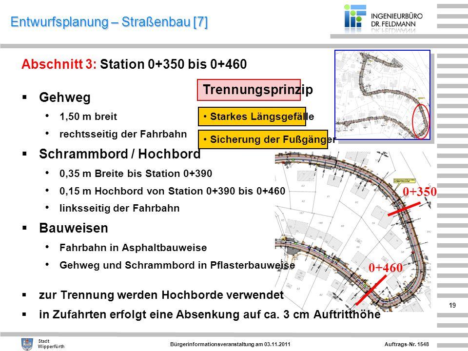 Auftrags-Nr. 1548 Stadt Wipperfürth Bürgerinformationsveranstaltung am 03.11.2011 19 Entwurfsplanung – Straßenbau [7] Abschnitt 3: Station 0+350 bis 0