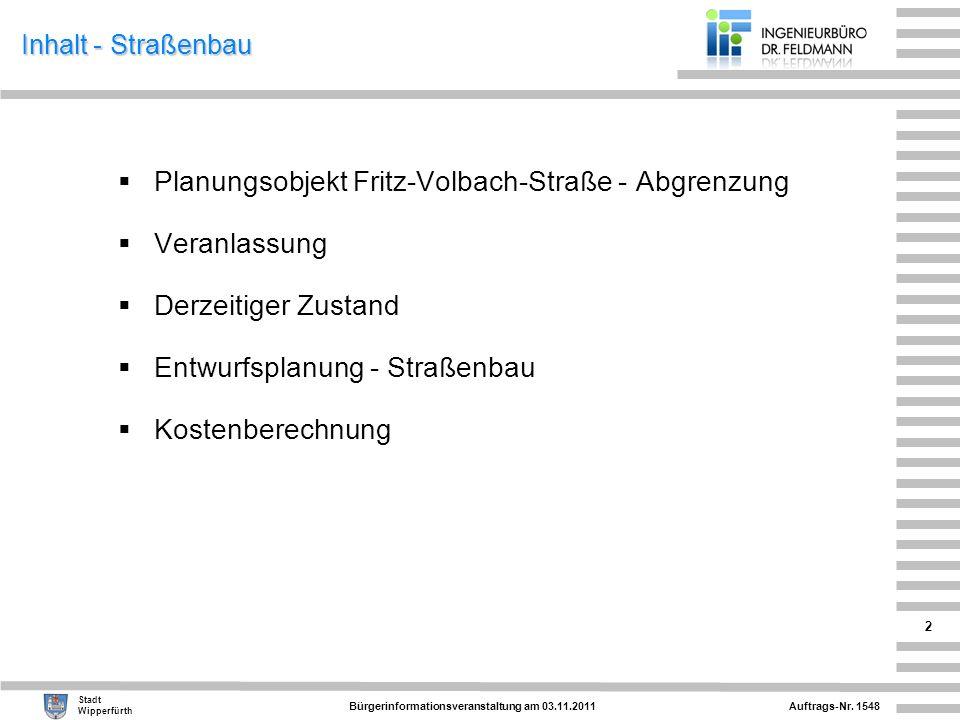 Auftrags-Nr. 1548 Stadt Wipperfürth Bürgerinformationsveranstaltung am 03.11.2011 2 Inhalt - Straßenbau Planungsobjekt Fritz-Volbach-Straße - Abgrenzu