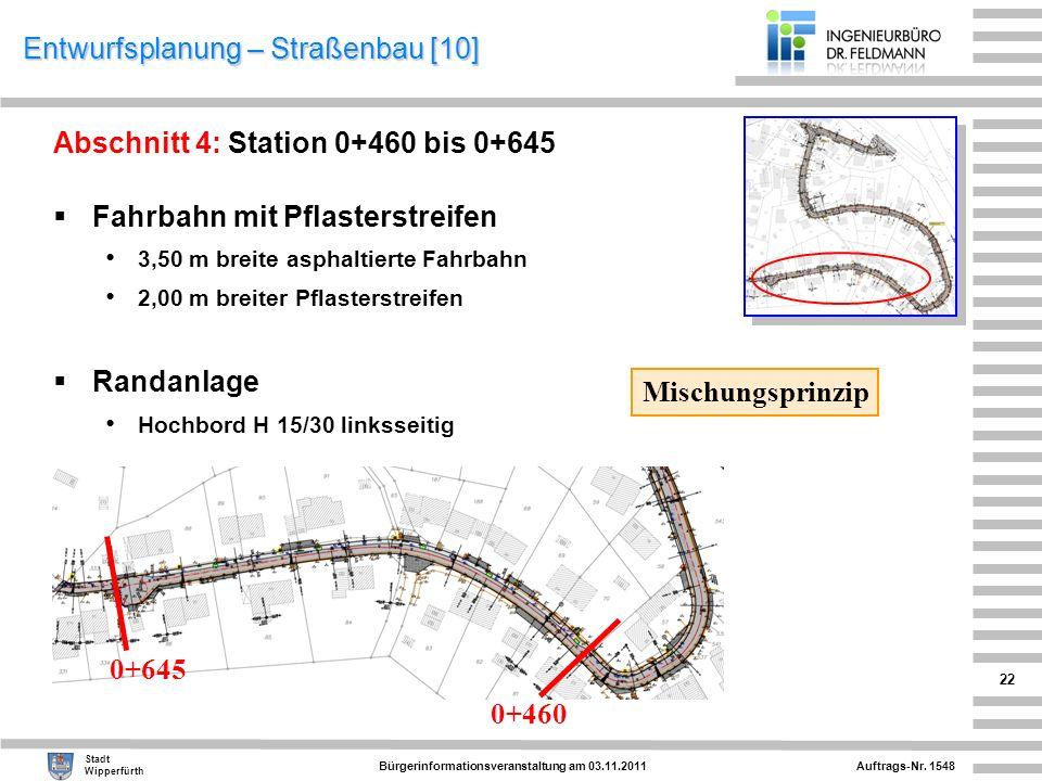 Auftrags-Nr. 1548 Stadt Wipperfürth Bürgerinformationsveranstaltung am 03.11.2011 22 Entwurfsplanung – Straßenbau [10] Abschnitt 4: Station 0+460 bis
