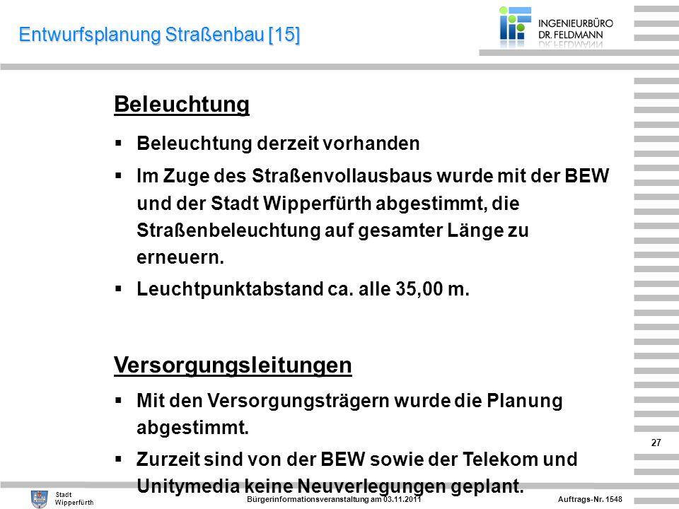 Auftrags-Nr. 1548 Stadt Wipperfürth Bürgerinformationsveranstaltung am 03.11.2011 27 Beleuchtung Beleuchtung derzeit vorhanden Im Zuge des Straßenvoll