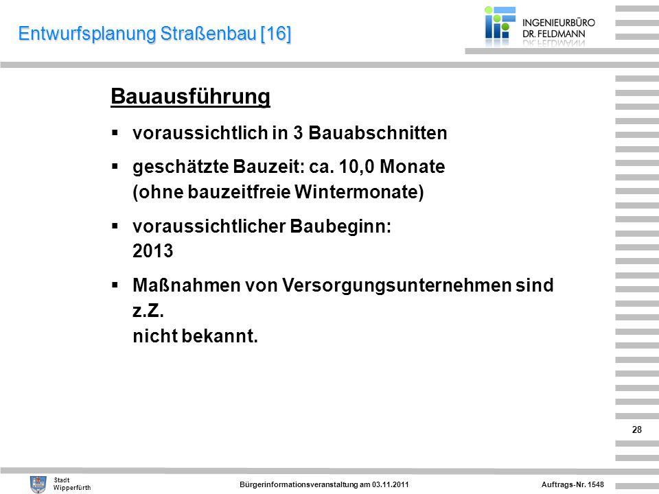 Auftrags-Nr. 1548 Stadt Wipperfürth Bürgerinformationsveranstaltung am 03.11.2011 28 Bauausführung voraussichtlich in 3 Bauabschnitten geschätzte Bauz