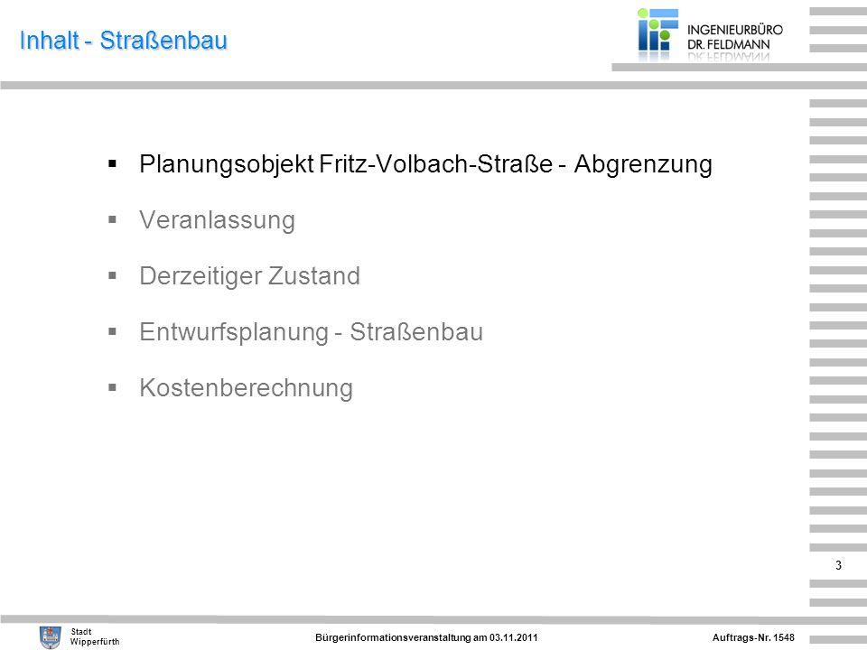 Auftrags-Nr. 1548 Stadt Wipperfürth Bürgerinformationsveranstaltung am 03.11.2011 3 Inhalt - Straßenbau Planungsobjekt Fritz-Volbach-Straße - Abgrenzu