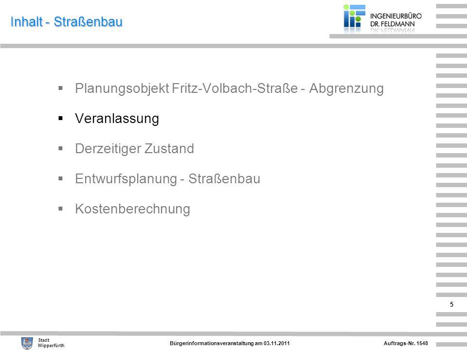 Auftrags-Nr. 1548 Stadt Wipperfürth Bürgerinformationsveranstaltung am 03.11.2011 5 Inhalt - Straßenbau Planungsobjekt Fritz-Volbach-Straße - Abgrenzu