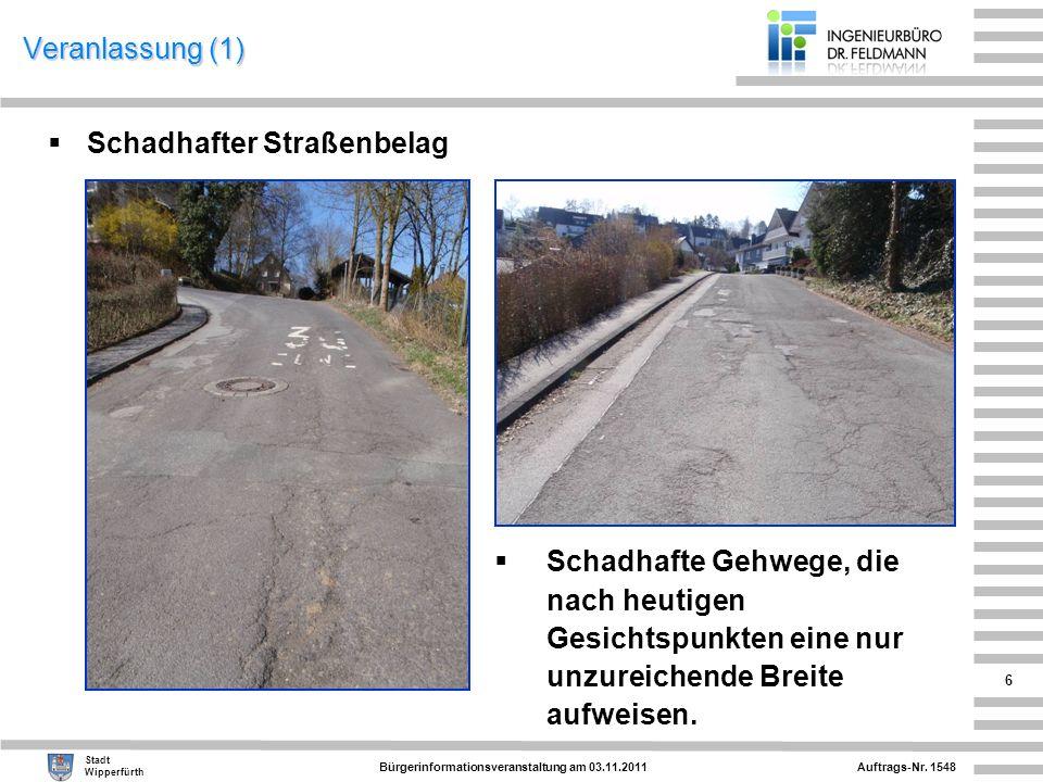 Auftrags-Nr. 1548 Stadt Wipperfürth Bürgerinformationsveranstaltung am 03.11.2011 6 Veranlassung (1) Schadhafter Straßenbelag Schadhafte Gehwege, die
