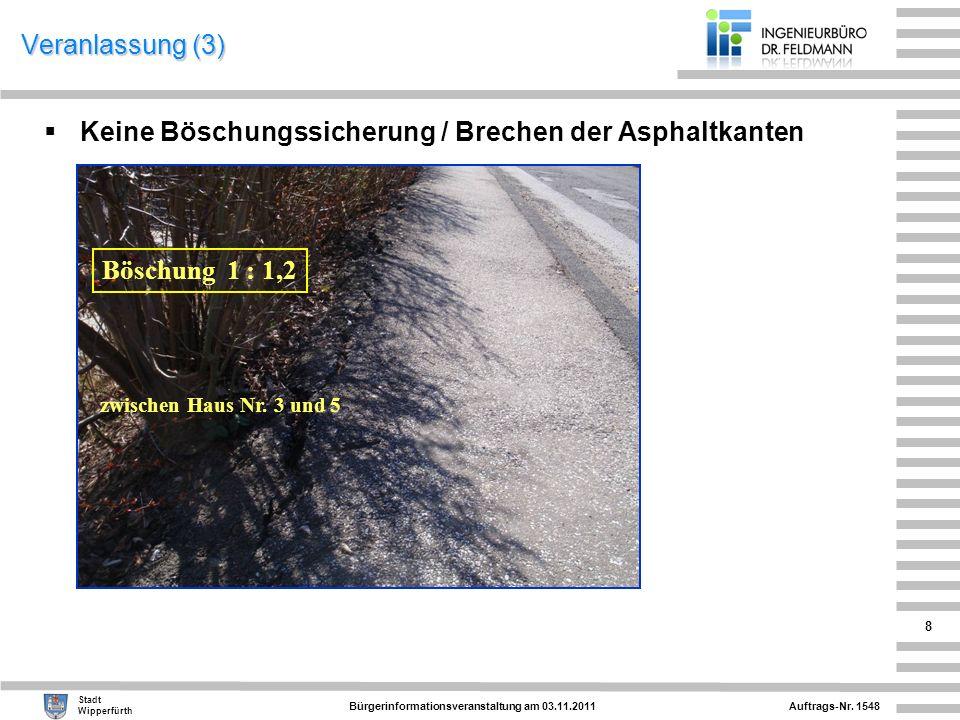 Auftrags-Nr. 1548 Stadt Wipperfürth Bürgerinformationsveranstaltung am 03.11.2011 8 Veranlassung (3) Keine Böschungssicherung / Brechen der Asphaltkan