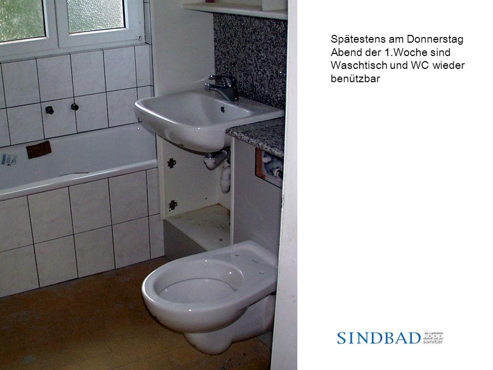 Spätestens am Donnerstag Abend der 1.Woche sind Waschtisch und WC wieder benützbar