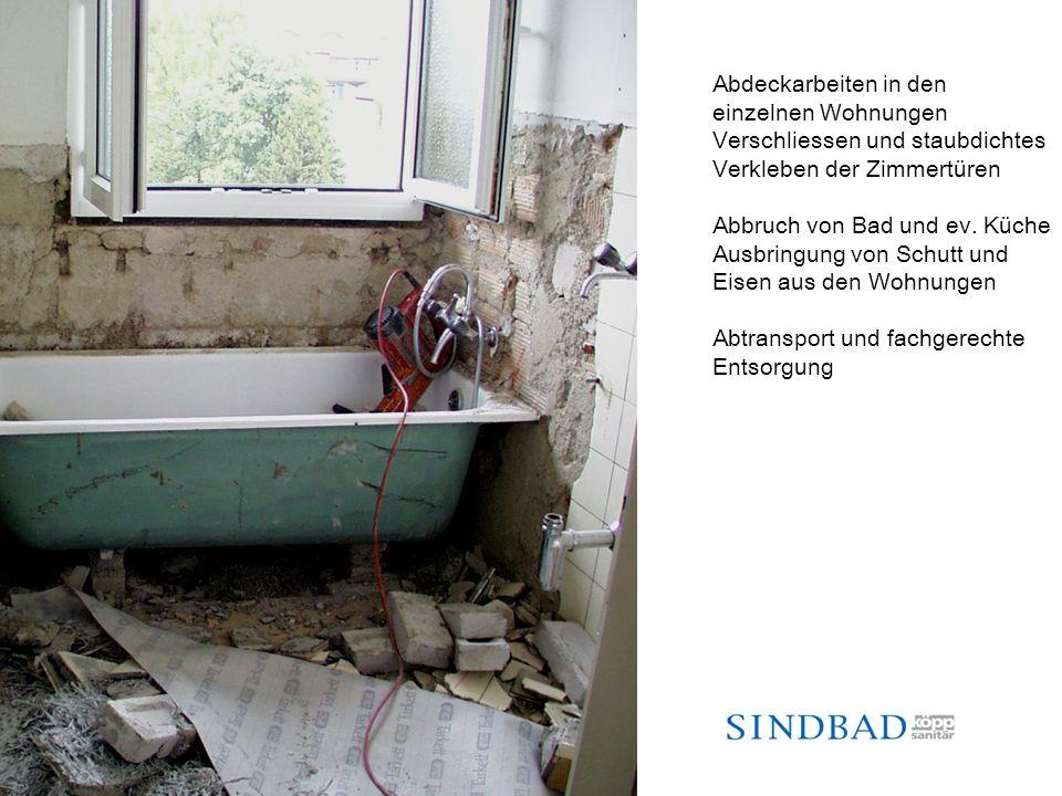 Abdeckarbeiten in den einzelnen Wohnungen Verschliessen und staubdichtes Verkleben der Zimmertüren Abbruch von Bad und ev. Küche Ausbringung von Schut