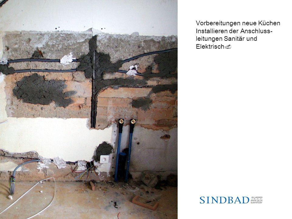 Vorbereitungen neue Küchen Installieren der Anschluss- leitungen Sanitär und Elektrisch.