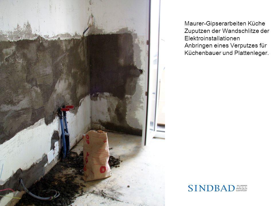 Maurer-Gipserarbeiten Küche Zuputzen der Wandschlitze der Elektroinstallationen Anbringen eines Verputzes für Küchenbauer und Plattenleger.