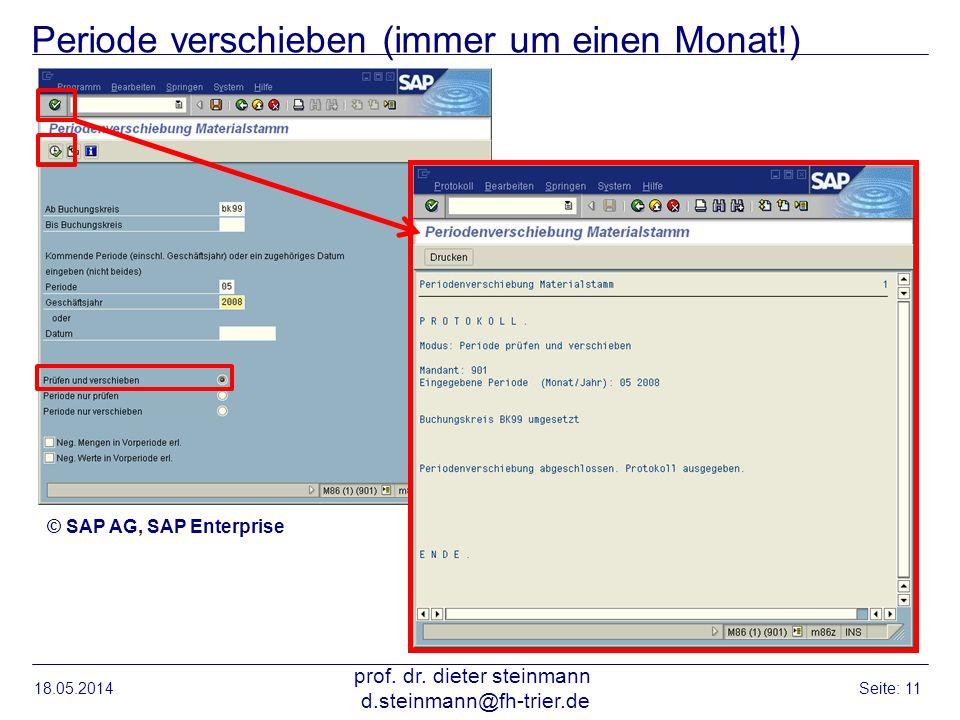 Periode verschieben (immer um einen Monat!) 18.05.2014 prof. dr. dieter steinmann d.steinmann@fh-trier.de Seite: 11 © SAP AG, SAP Enterprise