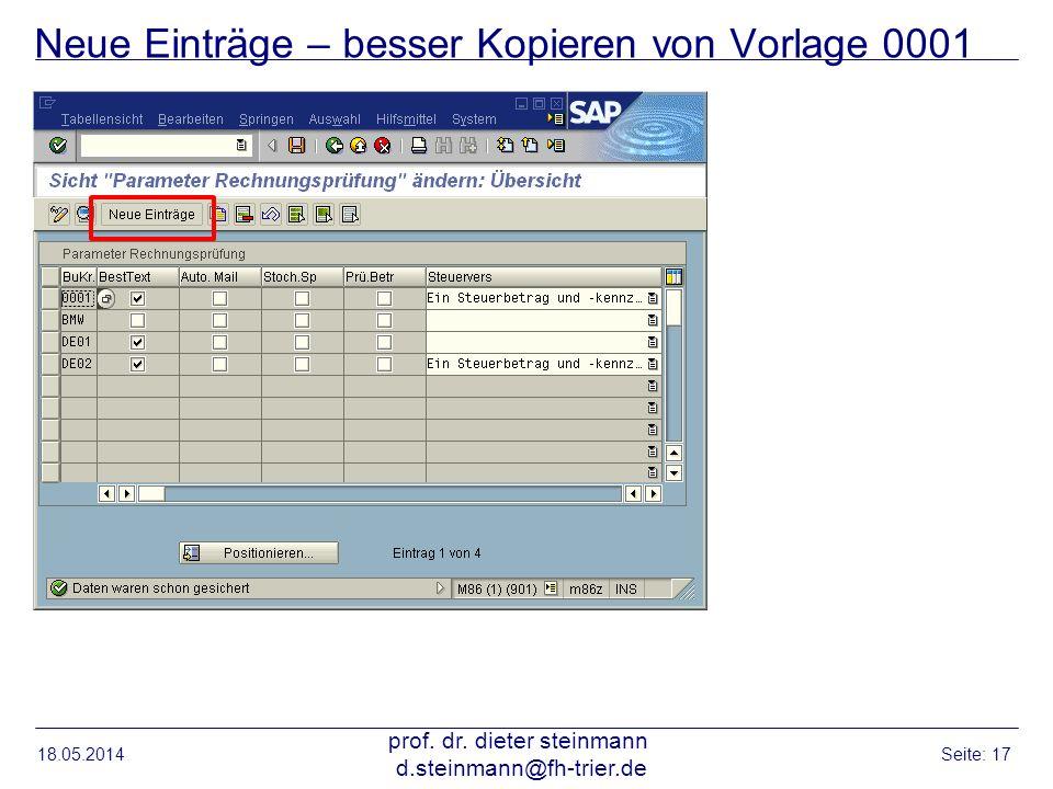 Neue Einträge – besser Kopieren von Vorlage 0001 18.05.2014 prof. dr. dieter steinmann d.steinmann@fh-trier.de Seite: 17
