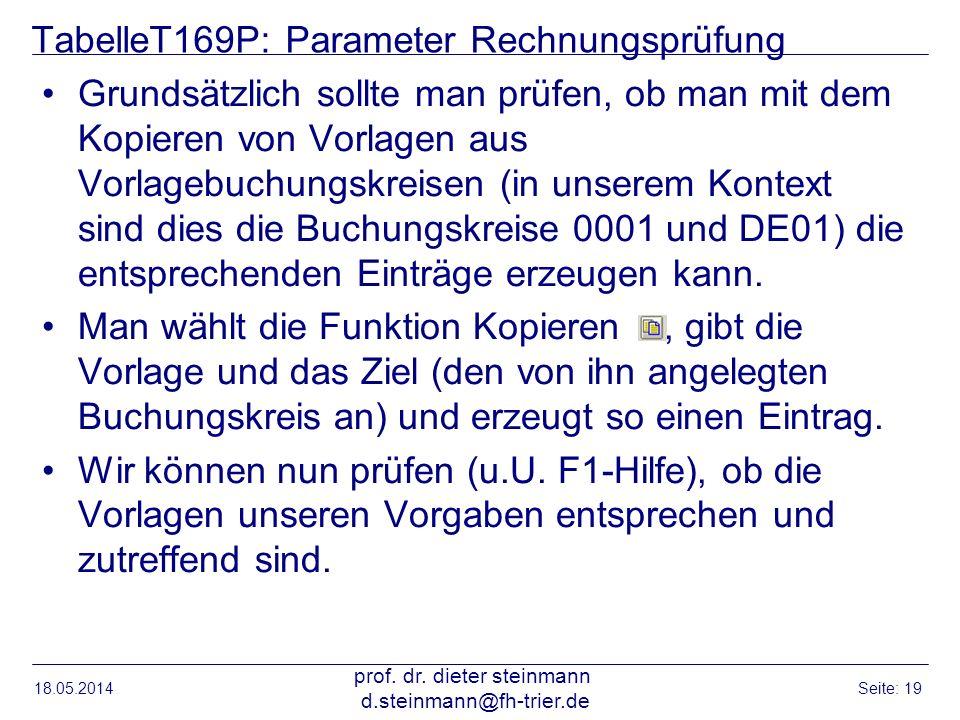 TabelleT169P: Parameter Rechnungsprüfung Grundsätzlich sollte man prüfen, ob man mit dem Kopieren von Vorlagen aus Vorlagebuchungskreisen (in unserem