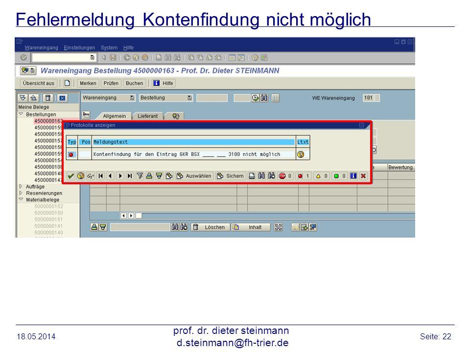 Fehlermeldung Kontenfindung nicht möglich 18.05.2014 prof. dr. dieter steinmann d.steinmann@fh-trier.de Seite: 22