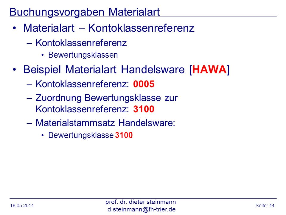 Buchungsvorgaben Materialart Materialart – Kontoklassenreferenz –Kontoklassenreferenz Bewertungsklassen Beispiel Materialart Handelsware [HAWA] –Konto