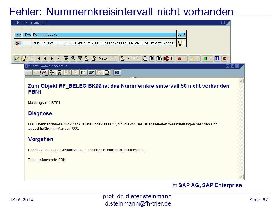 Fehler: Nummernkreisintervall nicht vorhanden 18.05.2014 prof. dr. dieter steinmann d.steinmann@fh-trier.de Seite: 67 © SAP AG, SAP Enterprise