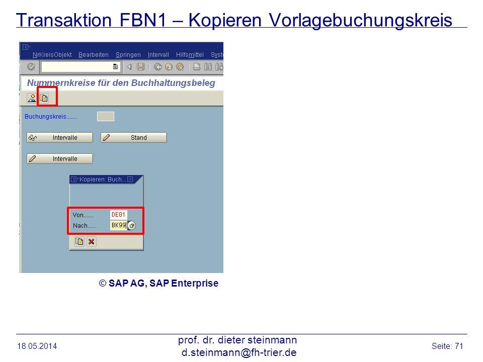Transaktion FBN1 – Kopieren Vorlagebuchungskreis 18.05.2014 prof. dr. dieter steinmann d.steinmann@fh-trier.de Seite: 71 © SAP AG, SAP Enterprise