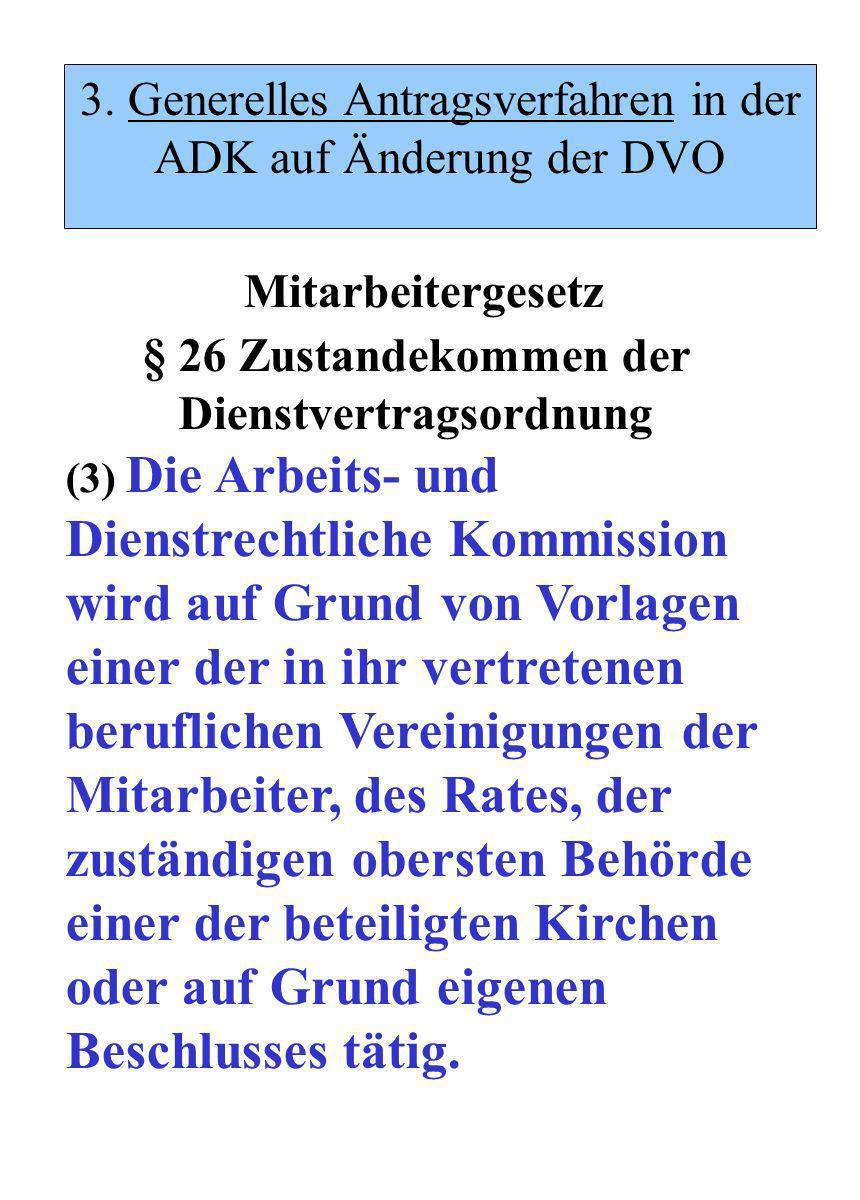 § 26 Zustandekommen der Dienstvertragsordnung (3) Die Arbeits- und Dienstrechtliche Kommission wird auf Grund von Vorlagen einer der in ihr vertretenen beruflichen Vereinigungen der Mitarbeiter, des Rates, der zuständigen obersten Behörde einer der beteiligten Kirchen oder auf Grund eigenen Beschlusses tätig.