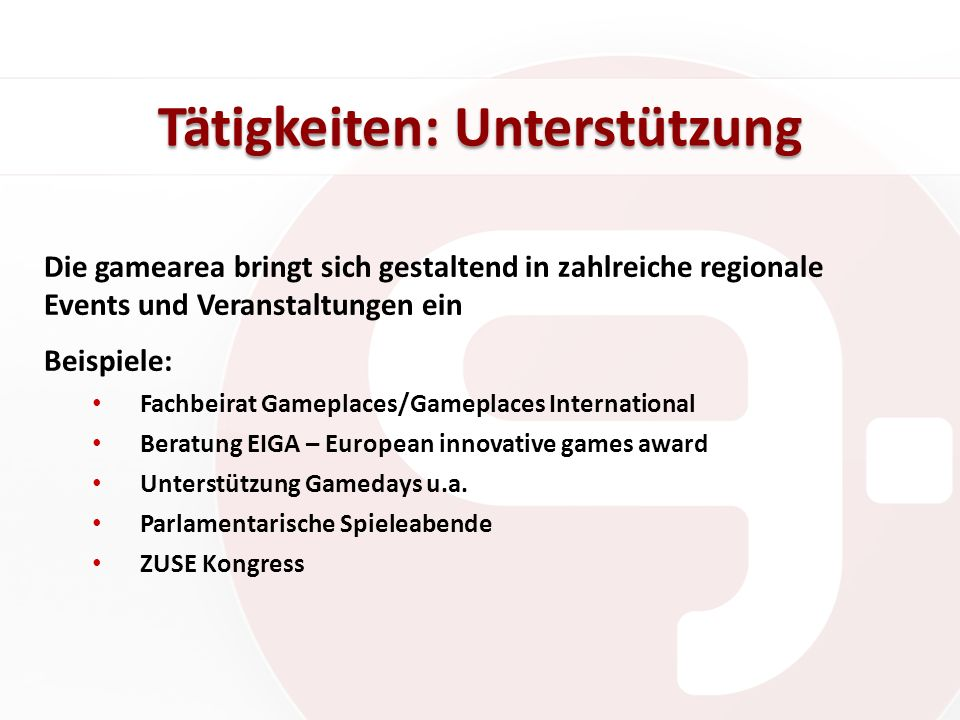 Die gamearea bringt sich gestaltend in zahlreiche regionale Events und Veranstaltungen ein Beispiele: Fachbeirat Gameplaces/Gameplaces International Beratung EIGA – European innovative games award Unterstützung Gamedays u.a.