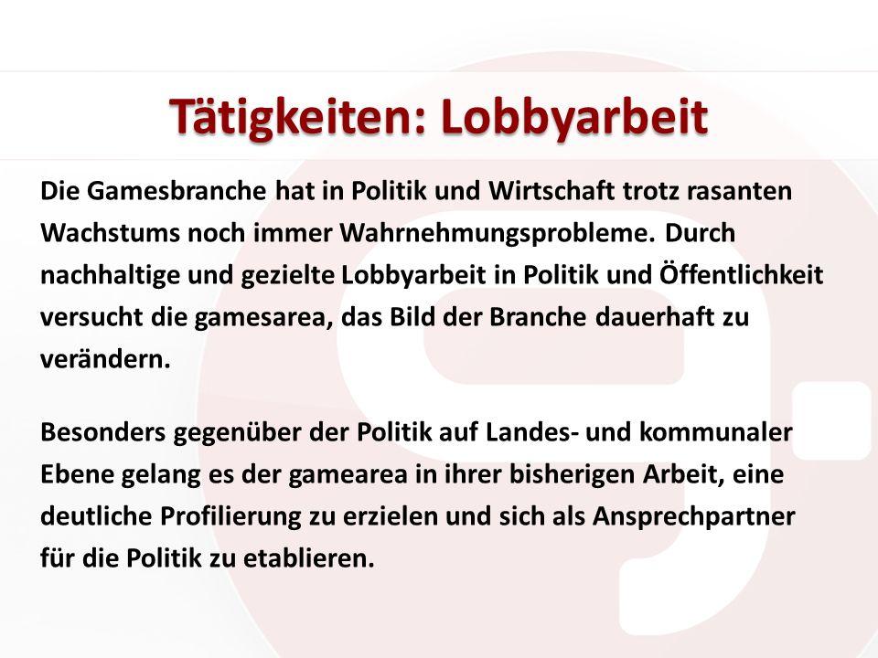 Tätigkeiten: Lobbyarbeit Die Gamesbranche hat in Politik und Wirtschaft trotz rasanten Wachstums noch immer Wahrnehmungsprobleme. Durch nachhaltige un