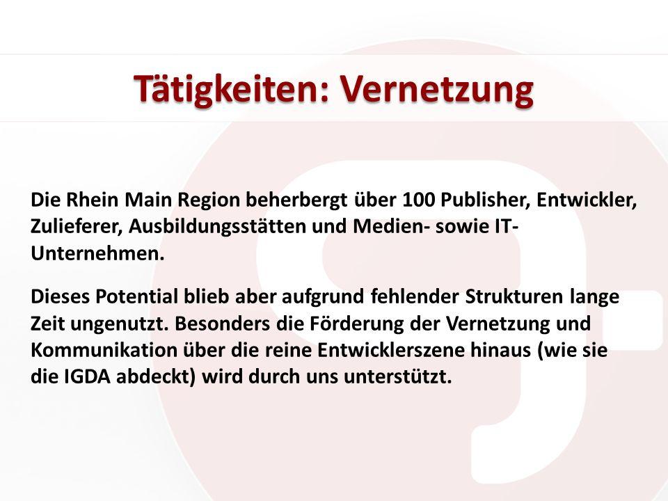 Tätigkeiten: Vernetzung Die Rhein Main Region beherbergt über 100 Publisher, Entwickler, Zulieferer, Ausbildungsstätten und Medien- sowie IT- Unterneh