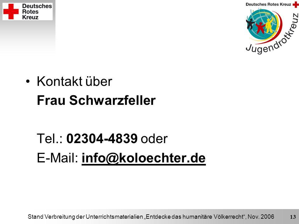 Stand Verbreitung der Unterrichtsmaterialien Entdecke das humanitäre Völkerrecht, Nov. 2006 13 Kontakt über Frau Schwarzfeller Tel.: 02304-4839 oder E